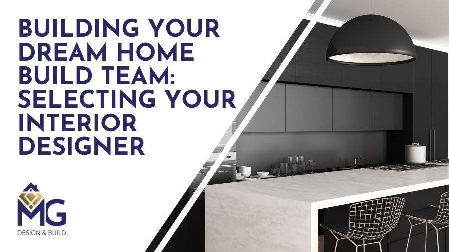Building-Your-Dream-Home-Build-Team-Selecting-Your-Interior-Designer