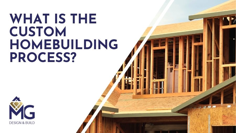 What Is the Custom Homebuilding Process?