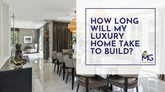 How Long Will My Luxury Home Take To Build?